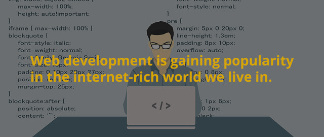 Web development is gaining popularity in the internet-rich world we live in.