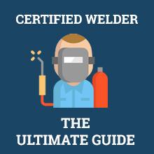 Certified Welder - The Ultimate Guide