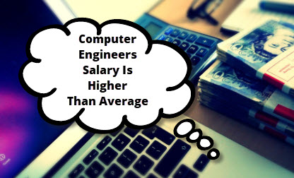 Computer Engineers Salary Is Higher Than Average