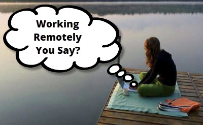 Working Remotely You Say?