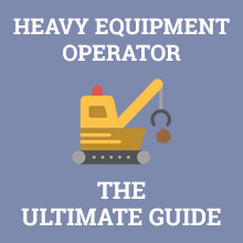Heavy Equipment Operator - The Ultimate Guide