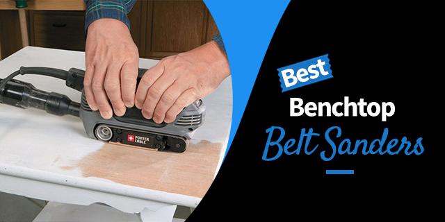 The Best Benchtop Belt Sanders for 2021