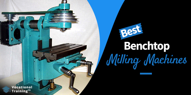 The Best Benchtop Milling Machines for 2021