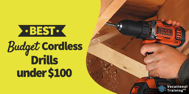 The Best Budget Cordless Drills under $100 for 2021