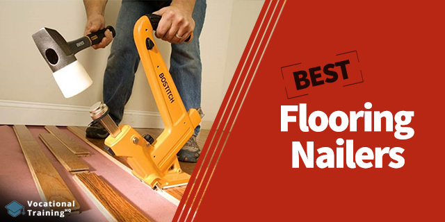 The Best Flooring Nailers for 2021