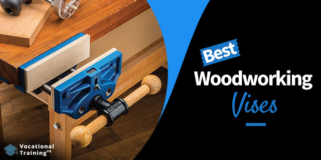 The Best Woodworking Vises for 2020