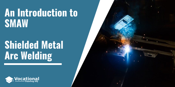 An Introduction to SMAW – Shielded Metal Arc Welding