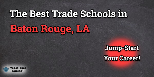 Top Trade and Tech Schools in Baton Rouge, LA