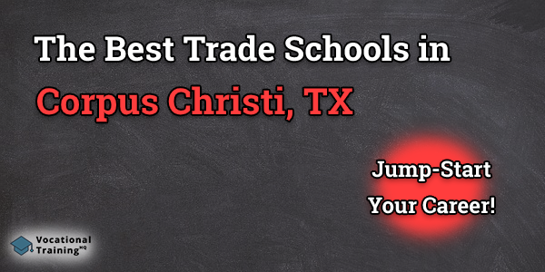 Top Trade and Tech Schools in Corpus Christi, TX
