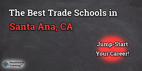 Top Trade and Tech Schools in Santa Ana, CA