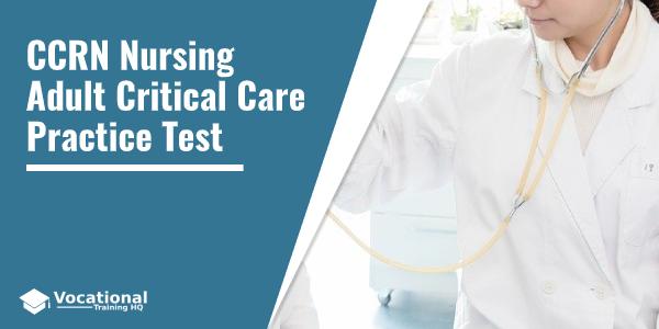 CCRN Nursing Adult Critical Care Practice Test