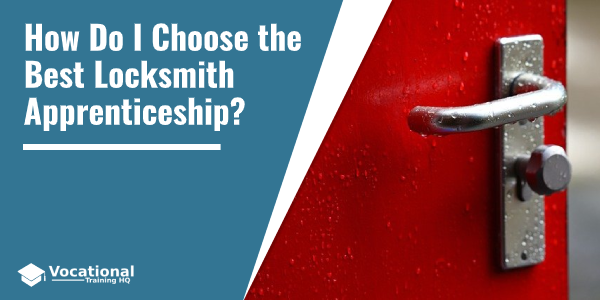 How Do I Choose the Best Locksmith Apprenticeship?