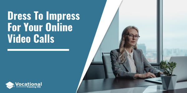 Dress To Impress For Your Online Video Calls