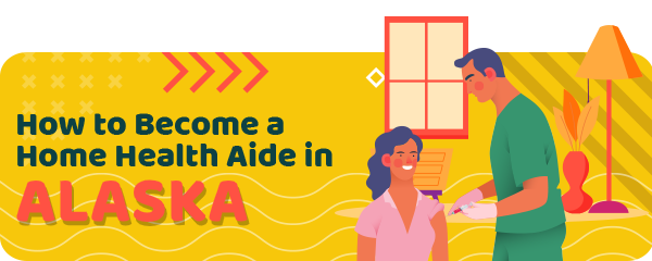 How to Become a Home Health Aide in Alaska
