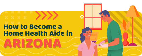 How to Become a Home Health Aide in Arizona