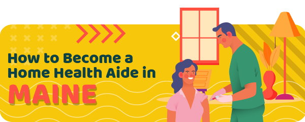 How to Become a Home Health Aide in Maine
