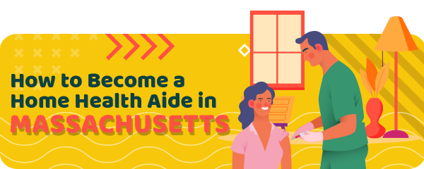 How to Become a Home Health Aide in Massachusetts
