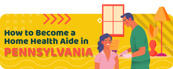 How to Become a Home Health Aide in Pennsylvania