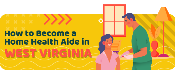 How to Become a Home Health Aide in West Virginia