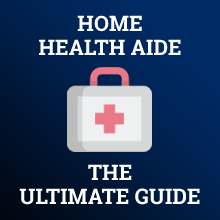 home health aide ultimate guide