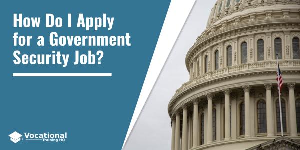 How Do I Apply for a Government Security Job?