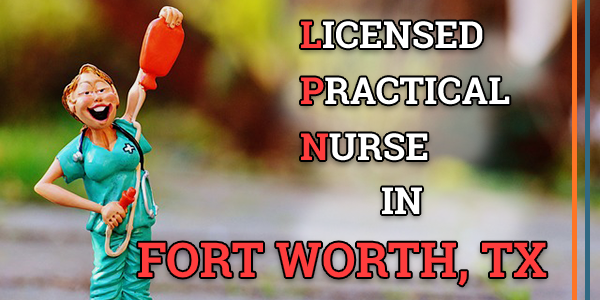 LPN Classes in Fort Worth, TX