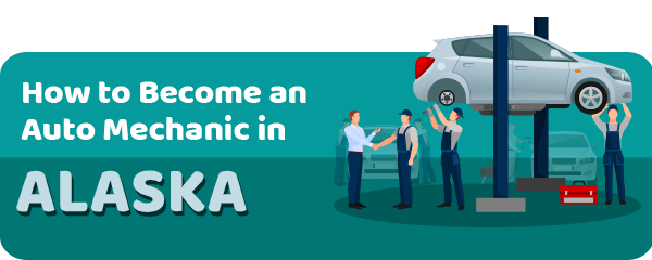 How to Become an Auto Mechanic in Alaska