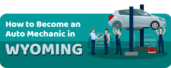 How to Become an Auto Mechanic in Wyoming