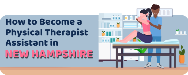 How to Become a Physical Therapist Assistant in New Hampshire