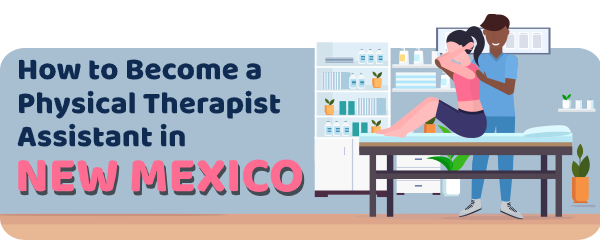 How to Become a Physical Therapist Assistant in New Mexico