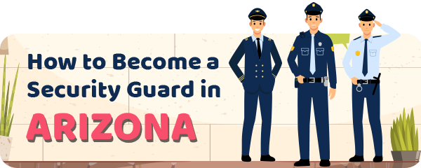 How to Become a Security Guard in Arizona