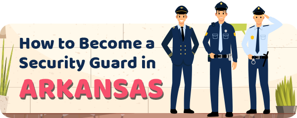 How to Become a Security Guard in Arkansas