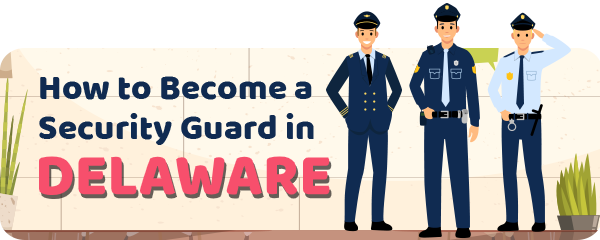 How to Become a Security Guard in Delaware