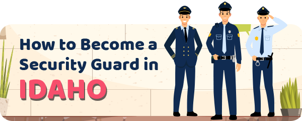 How to Become a Security Guard in Idaho