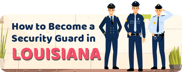 How to Become a Security Guard in Louisiana