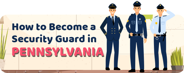 How to Become a Security Guard in Pennsylvania