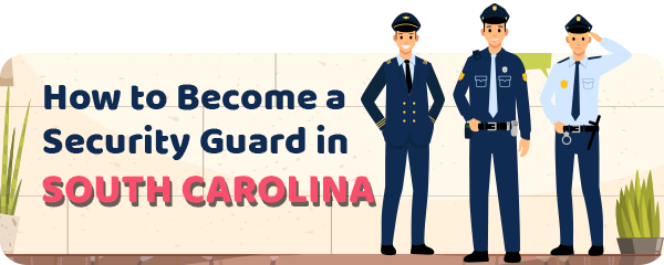 How to Become a Security Guard in South Carolina