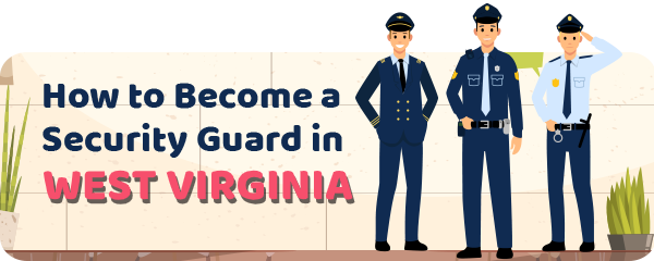 How to Become a Security Guard in West Virginia