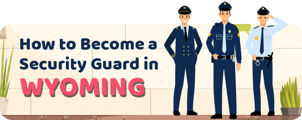 How to Become a Security Guard in Wyoming