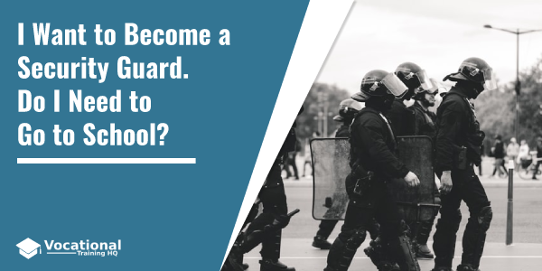 I Want to Become a Security Guard. Do I Need to Go to School?
