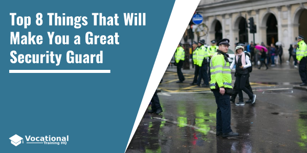 Top 8 Things That Will Make You a Great Security Guard