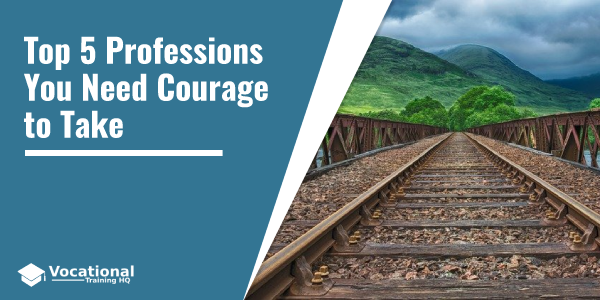 Top 5 Professions You Need Courage to Take