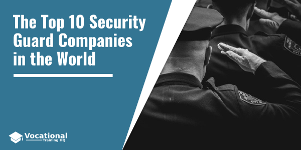 The Top 10 Security Guard Companies in the World