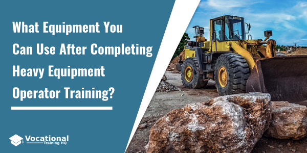 What Equipment You Can Use After Completing Heavy Equipment Operator Training?