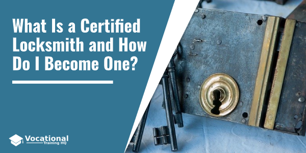 What Is a Certified Locksmith and How Do I Become One?