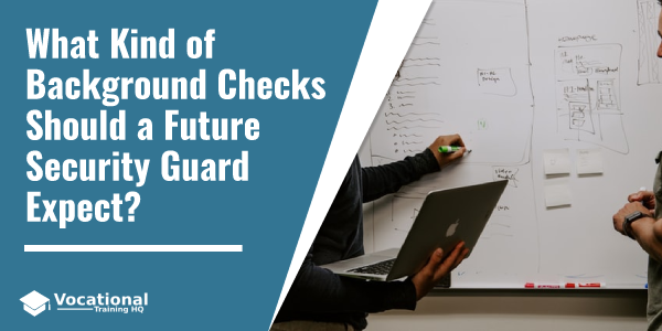 What Kind of Background Checks Should a Future Security Guard Expect?