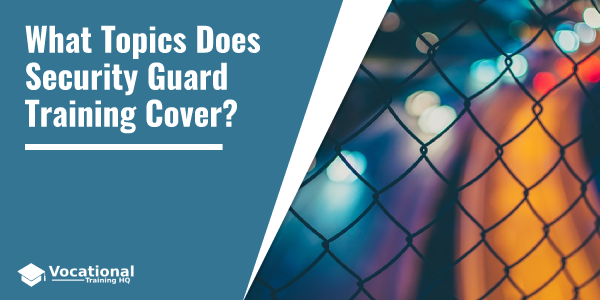 What Topics Does Security Guard Training Cover?