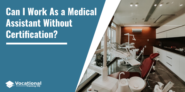 Can I Work As a Medical Assistant Without Certification?