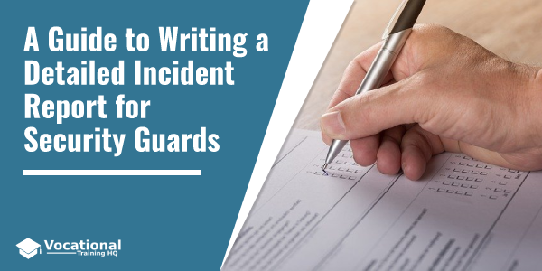 A Guide to Writing a Detailed Incident Report for Security Guards